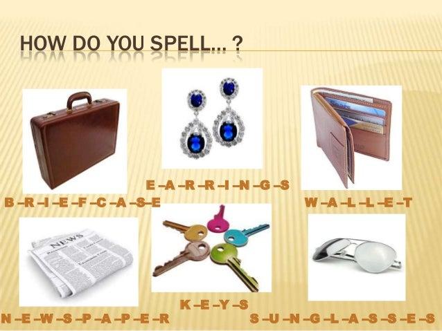 HOW DO YOU SPELL… ?B –R –I –E –F –C –A –S–EE –A –R –R –I –N –G –SW –A –L –L –E –TN –E –W –S –P –A –P –E –RK –E –Y –SS –U –...