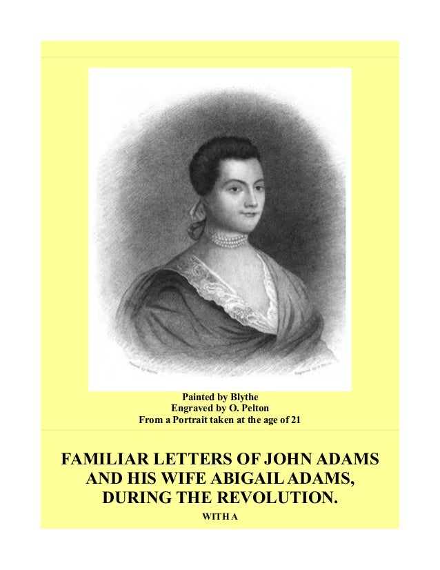 Painted by Blythe Engraved by O. Pelton From a Portrait taken at the age of 21 FAMILIAR LETTERS OF JOHN ADAMS AND HIS WIFE...