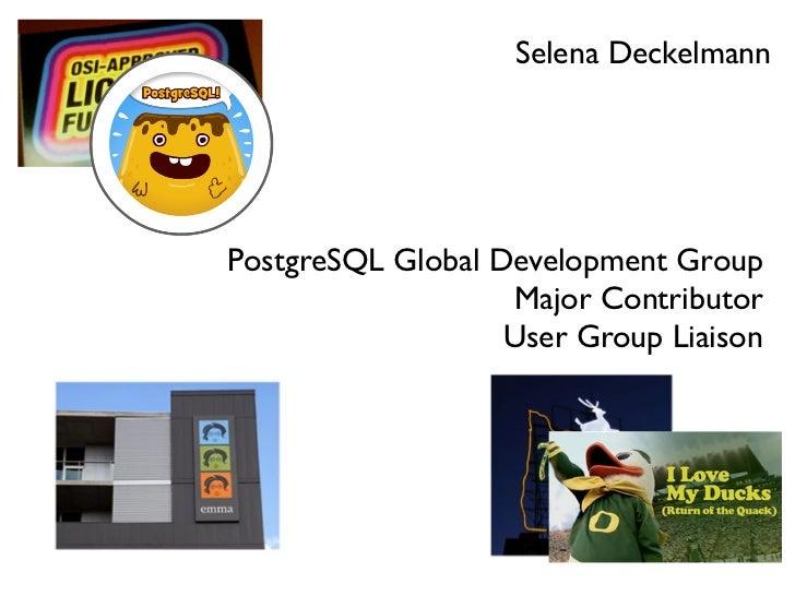Selena DeckelmannPostgreSQL Global Development Group                   Major Contributor                   User Group Liai...