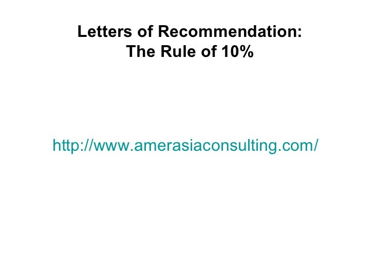 Letters of Recommendation:         The Rule of 10%http://www.amerasiaconsulting.com/
