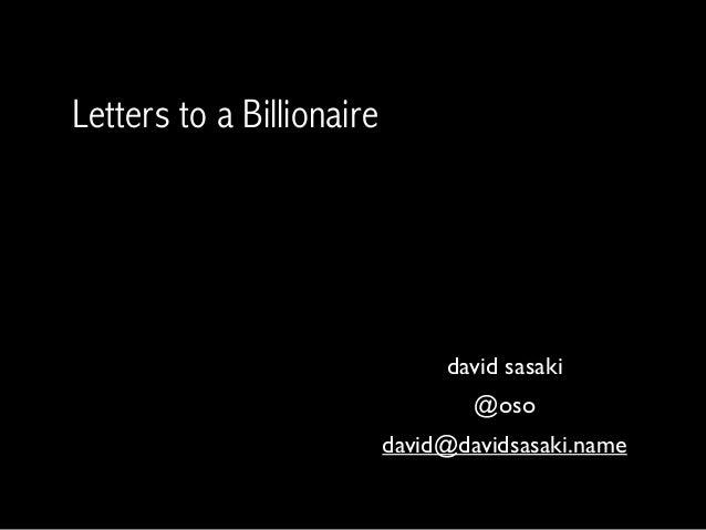 Letters to a Billionaire david sasaki @oso david@davidsasaki.name