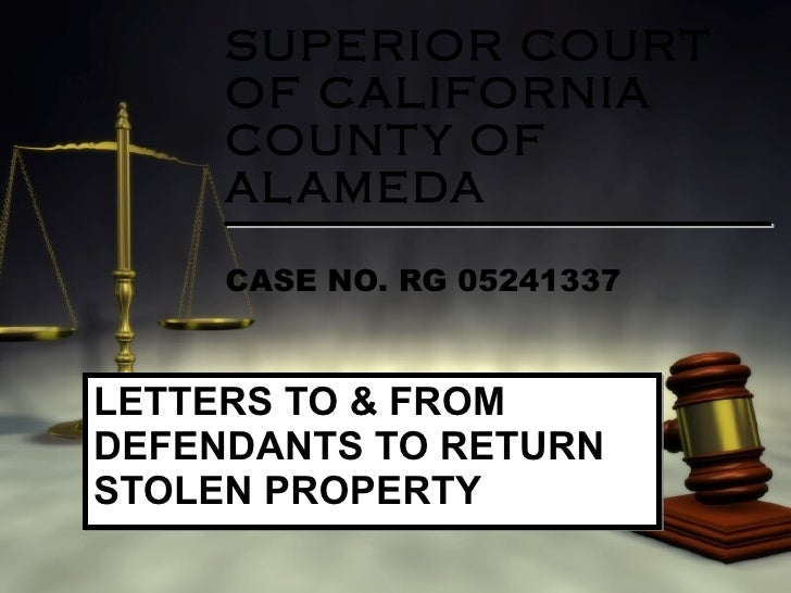 SUPERIOR COURT      OF CALIFORNIA      COUNT Y OF      AL AMEDA       CASE NO. RG 05241337    LETTERS TO & FROM DEFENDANTS...