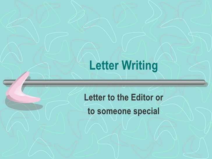 Letter Writing Letter to the Editor or to someone special