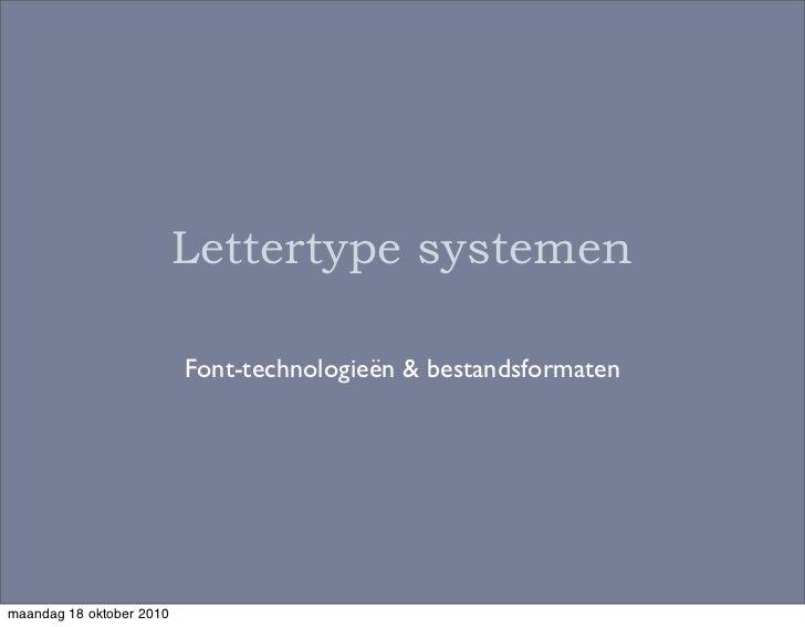 Lettertype systemen                          Font-technologieën & bestandsformatenmaandag 18 oktober 2010