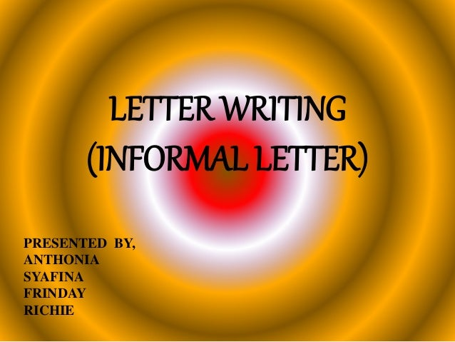 LETTER WRITING (INFORMAL LETTER) PRESENTED BY, ANTHONIA SYAFINA FRINDAY RICHIE