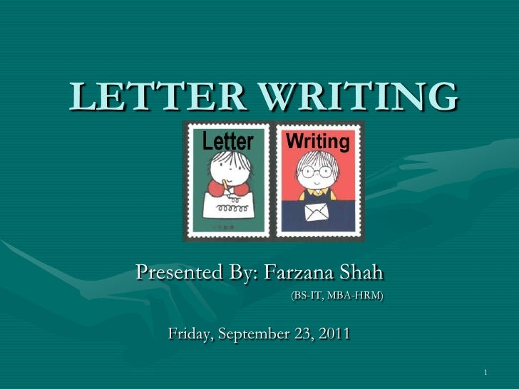 LETTER WRITING<br />Presented By: Farzana Shah<br />			(BS-IT, MBA-HRM)<br />Friday, September 23, 2011<br />1<br />