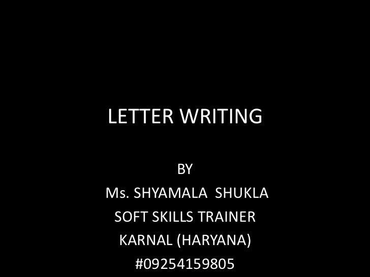 LETTER WRITING          BYMs. SHYAMALA SHUKLA SOFT SKILLS TRAINER  KARNAL (HARYANA)    #09254159805