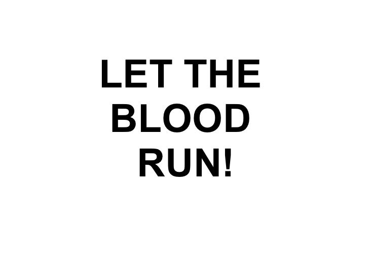 LET THE BLOOD RUN!