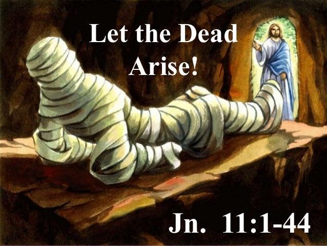 Let the Dead Arise! Jn. 11:1-44