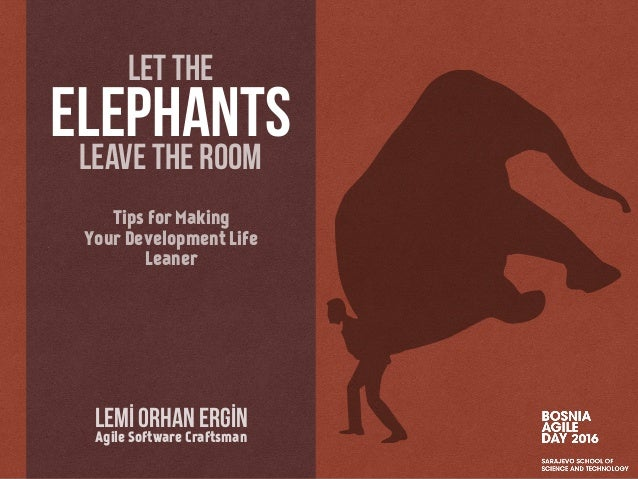 Tips for Making Your Development Life Leaner Lemİ Orhan Ergİn Agile Software Craftsman let the leave the room elephants