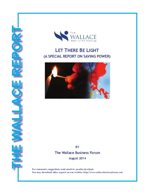 LET THERE BE LIGHT (A SPECIAL REPORT ON SAVING POWER) BY The Wallace Business Forum August 2014 THEWALLACEREPORT For comme...