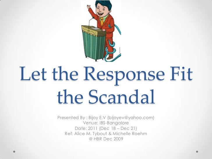 Let the Response Fit     the Scandal    Presented By : Bijoy E.V (bijoyev@yahoo.com)                Venue: IBS-Bangalore  ...