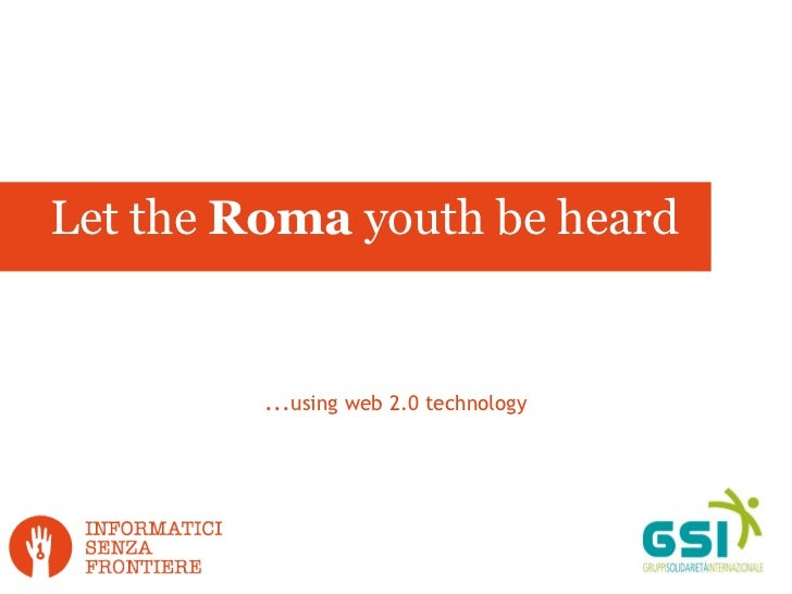 ... using web 2.0 technology Let the  Roma  youth be heard