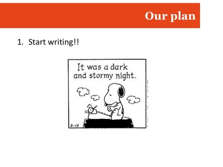 Our plan <ul><li>Start writing!! </li></ul>
