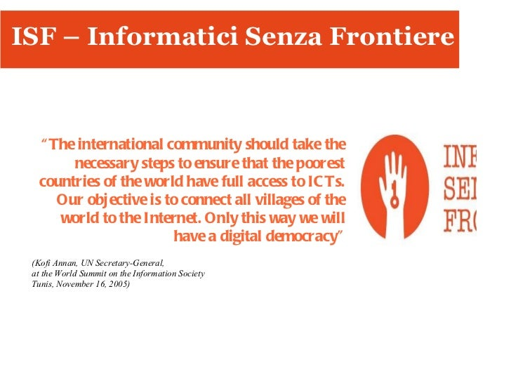 """ISF – Informatici Senza Frontiere """" The international community should take the necessary steps to ensure that the poorest..."""