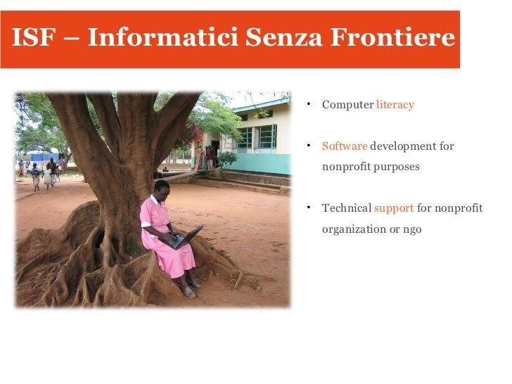 ISF: cosa facciamo? <ul><li>Computer  literacy </li></ul><ul><li>Software  development for nonprofit purposes </li></ul><u...