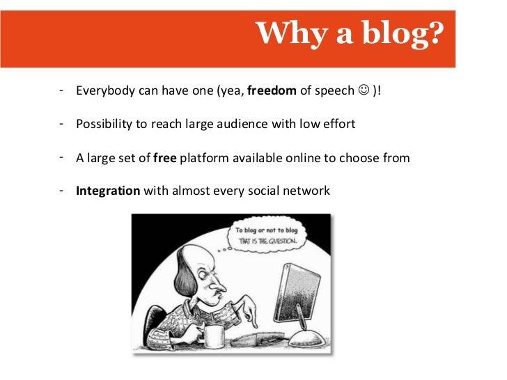 Why a blog? <ul><ul><li>Everybody can have one (yea,  freedom  of speech    )! </li></ul></ul><ul><ul><li>Possibility to ...