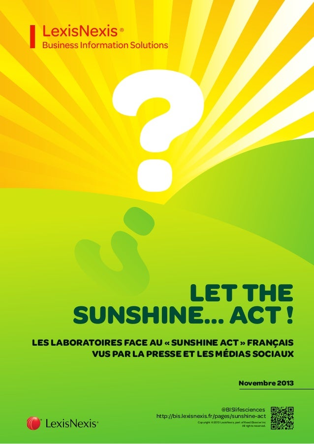 LET THE SUNSHINE... ACT ! LES LABORATOIRES FACE AU « SUNSHINE ACT » FRANÇAIS VUS PAR LA PRESSE ET LES MÉDIAS SOCIAUX Novem...
