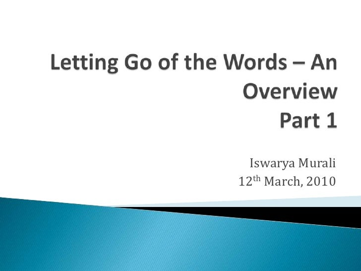 Letting Go of the Words – An OverviewPart 1<br />IswaryaMurali<br />12th March, 2010<br />