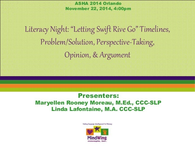 """ASHA 2014 Orlando  November 22, 2014, 4:00pm  Literacy Night: """"Letting Swift Rive Go"""" Timelines,  Problem/Solution, Perspe..."""