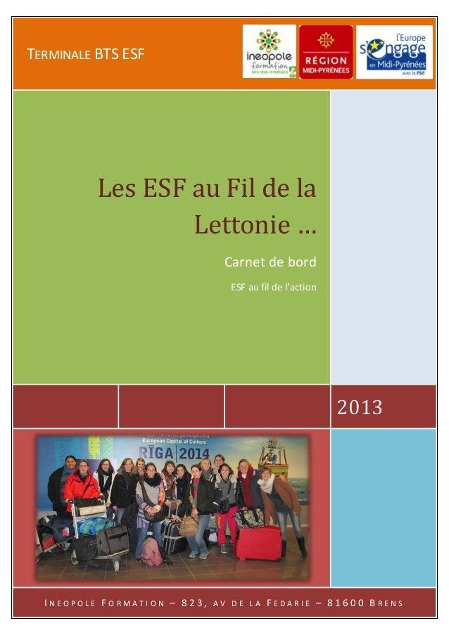 TERMINALE BTS ESF  Les ESF au Fil de la Lettonie … Carnet de bord ESF au fil de l'action  2013  INEOPOLE FORMATION – 823, ...