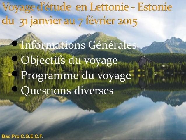 Informations Générales Objectifs du voyage Programme du voyage Questions diverses Bac Pro C.G.E.C.F.