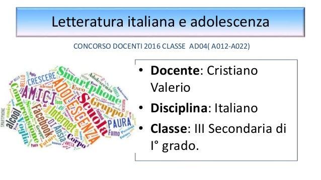 Letteratura italiana e adolescenza • Docente: Cristiano Valerio • Disciplina: Italiano • Classe: III Secondaria di I° grad...