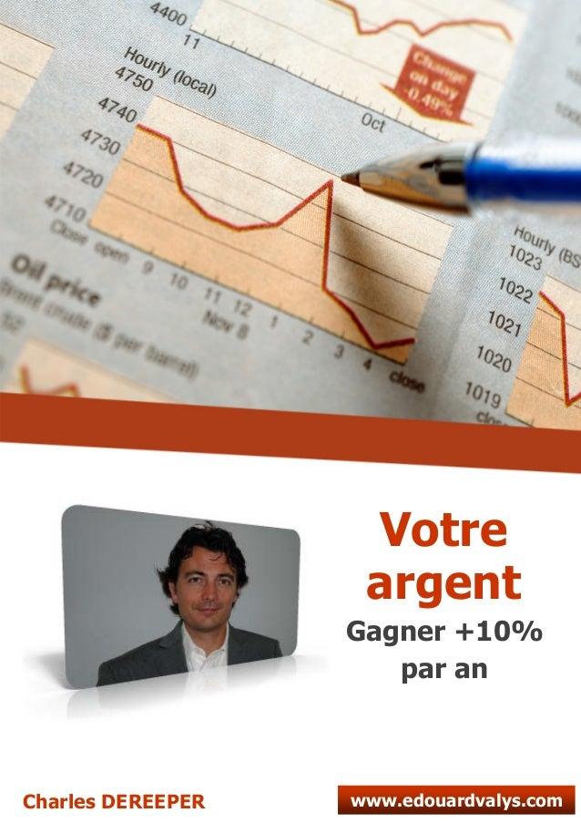 argent Gagner +10% par an www.edouardvalys.comCharles DEREEPER Votre
