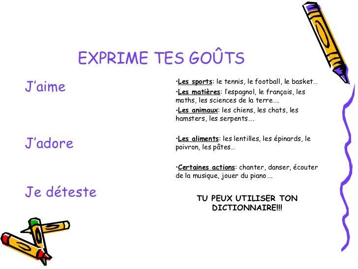 EXPRIME TES GOÛTS TU PEUX UTILISER TON DICTIONNAIRE!!! Je déteste <ul><li>Les aliments : les lentilles, les épinards, le p...
