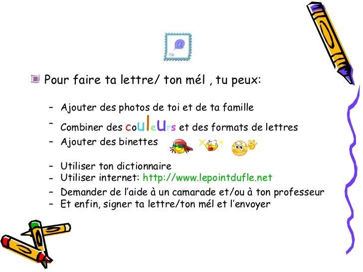 <ul><li>Pour faire ta lettre/ ton mél , tu peux: </li></ul><ul><ul><li>Ajouter des photos de toi et de ta famille </li></u...