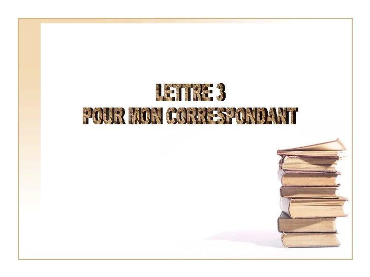 LETTRE 3  POUR MON CORRESPONDANT