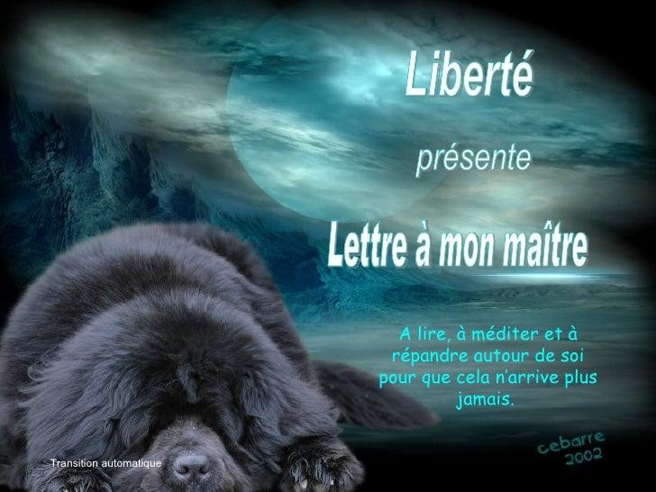 Liberté présente Lettre à mon maître Transition automatique A lire, à méditer et à répandre autour de soi pour que cela n'...