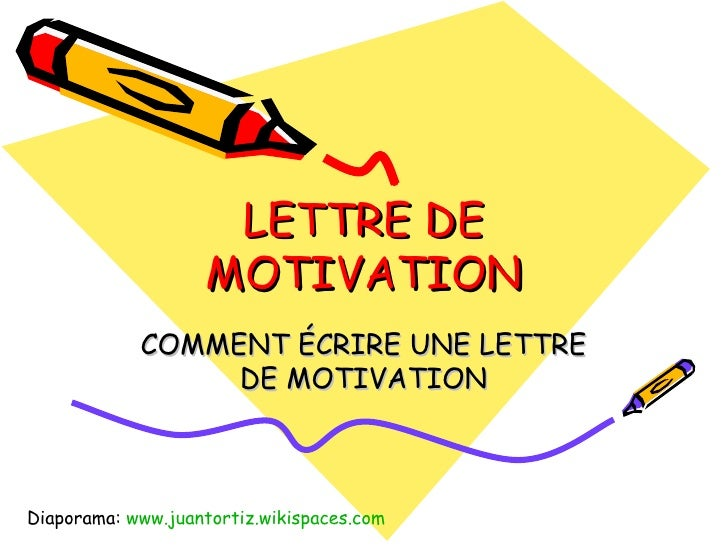 LETTRE DE MOTIVATION COMMENT ÉCRIRE UNE LETTRE DE MOTIVATION Diaporama:  www.juantortiz.wikispaces.com