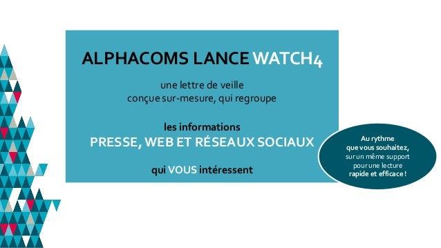 ALPHACOMS LANCE WATCH4 une lettre de veille conçue sur-mesure, qui regroupe les informations PRESSE, WEB ET RÉSEAUX SOCIAU...