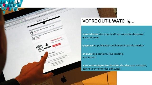 VOTRE OUTILWATCH4… vous informe de ce qui se dit sur vous dans la presse et sur Internet organise les publications et hiér...