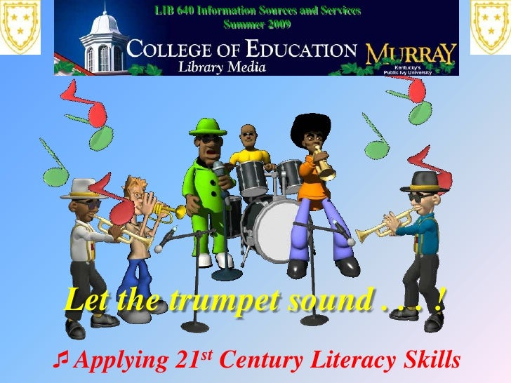 LIB 640 Information Sources and Services<br />Summer 2009<br />Let the trumpet sound . . . ! <br />Applying 21st Century L...