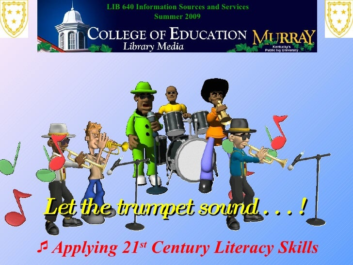 LIB 640 Information Sources and Services                       Summer 2009     Let the trumpet sound . . . ! Applying 21s...