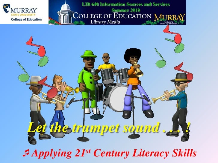 LIB 640 Information Sources and Services<br />Summer 2010<br />Let the trumpet sound . . . ! <br />Applying 21st Century L...