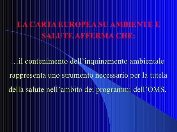 LA CARTA EUROPEA SU AMBIENTE E SALUTE AFFERMA CHE: … il contenimento dell'inquinamento ambientale  rappresenta uno strumen...