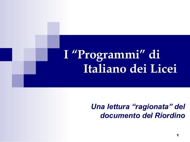 """1I """"Programmi"""" diItaliano dei LiceiUna lettura """"ragionata"""" deldocumento del Riordino"""