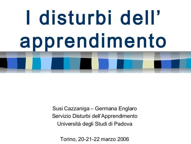 I disturbi dell' apprendimento  Susi Cazzaniga – Germana Englaro Servizio Disturbi dell'Apprendimento Università degli Stu...