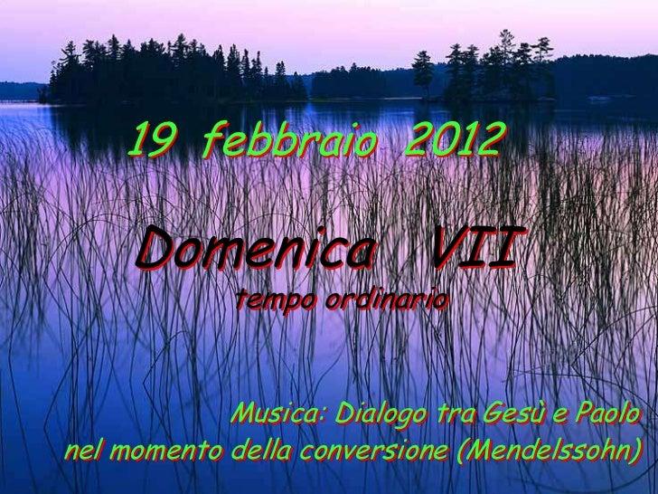 19 febbraio 2012     Domenica VII            tempo ordinario            Musica: Dialogo tra Gesù e Paolonel momento della ...