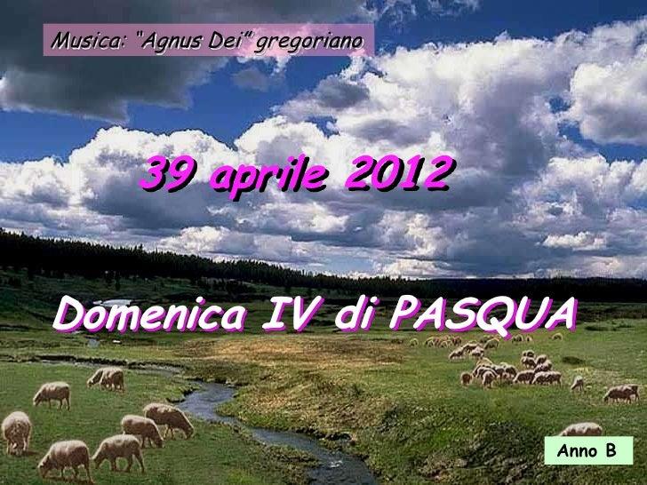 """Musica: """"Agnus Dei"""" gregoriano        39 aprile 2012Domenica IV di PASQUA                                 Anno B"""