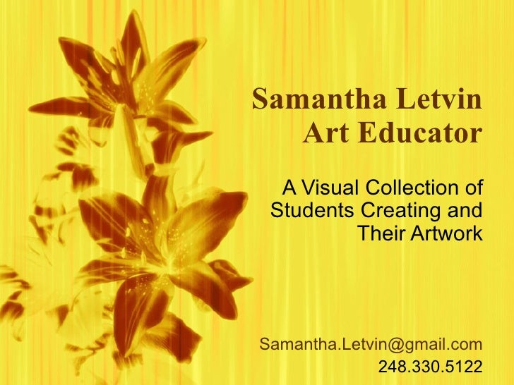 Samantha Letvin   Art Educator  A Visual Collection of Students Creating and          Their ArtworkSamantha.Letvin@gmail.c...