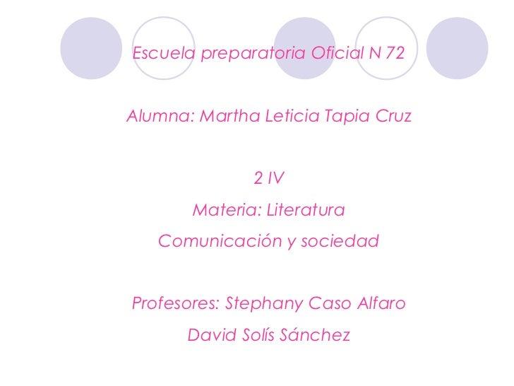 Escuela preparatoria Oficial N 72Alumna: Martha Leticia Tapia Cruz              2 IV       Materia: Literatura   Comunicac...