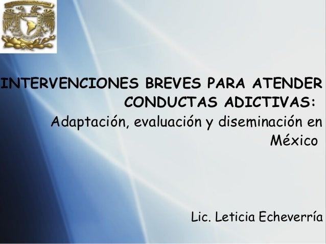 INTERVENCIONES BREVES PARA ATENDER               CONDUCTAS ADICTIVAS:     Adaptación, evaluación y diseminación en        ...