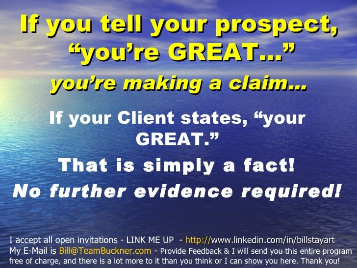 "If you tell your prospect,       ""you're GREAT...""           you're making a claim…   If your Client states, ""your        ..."
