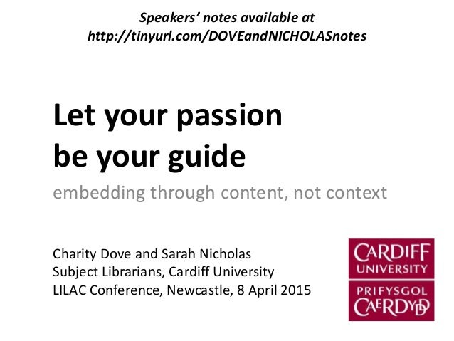 Let your passion be your guide embedding through content, not context Charity Dove and Sarah Nicholas Subject Librarians, ...