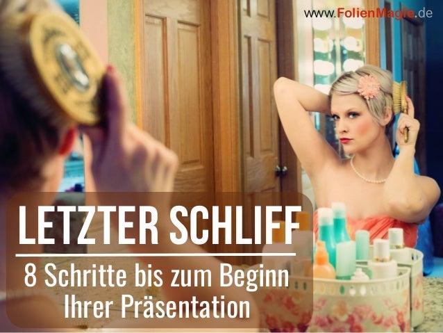 www.FolienMagie.de 8 Schritte bis zum Beginn Ihrer Präsentation Letzter Schliff