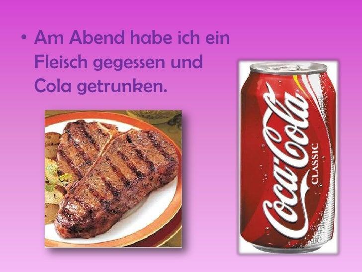 Am AbendhabeicheinFleischgegessenund Cola getrunken.<br />